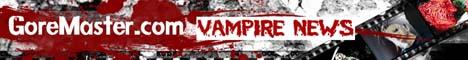 Vampire News at GoreMaster.com